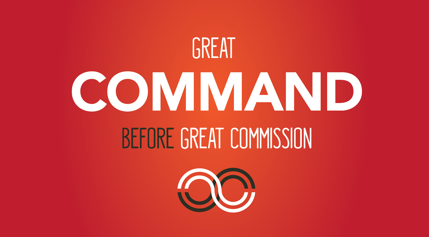 Great Command Before Great Commission